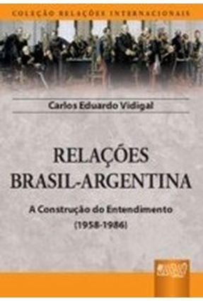Relações Brasil-Argentina - Coleção Relações Internacionais - Vidigal,Carlos Eduardo | Tagrny.org