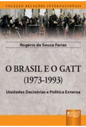 O Brasil e o Gatt - (1973-1993) -  Coleção Relações Internacionais - Farias,Rogério de Souza pdf epub