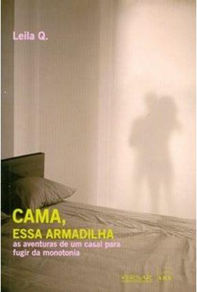 Cama , Essa Armadilha - As Aventuras de um Casal para Fugir da Monotonia - Q,Leila   Tagrny.org