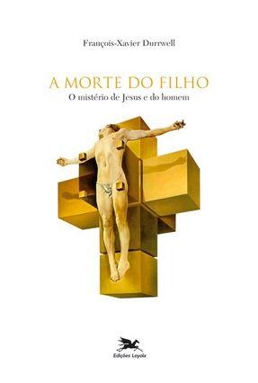 A Morte do Filho - O Ministério de Jesus e do Homem - Durrwell,Francois Xavier   Tagrny.org