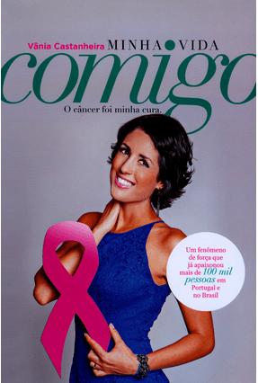 Minha Vida Comigo - o Câncer Foi Minha Cura* - Vânia Castanheira | Tagrny.org