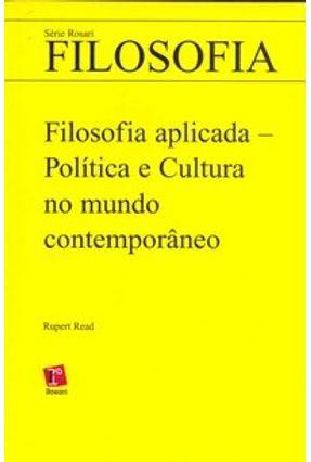 Filosofia Aplicada - Política e Cultura No Mundo Contemporâneo - Série Rosari Filosofia - Read,Rupert J. | Hoshan.org