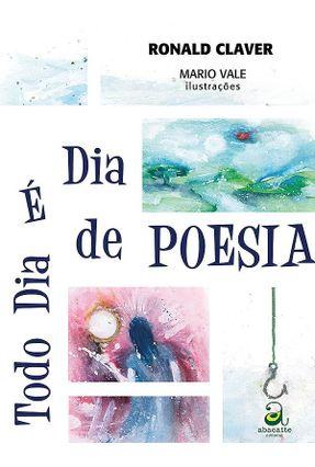 Todo Dia É Dia de Poesia - Claver,Ronald   Nisrs.org