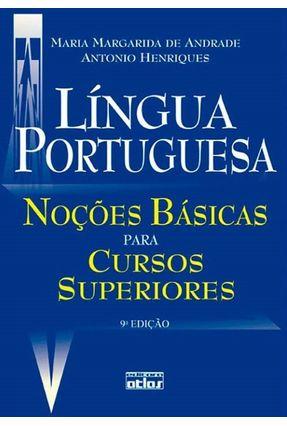 Língua Portuguesa - Noções Básicas Para Cursos Superiores - 9ª Ed. 2010 - Andrade,Maria Margarida de Henriques,Antonio pdf epub