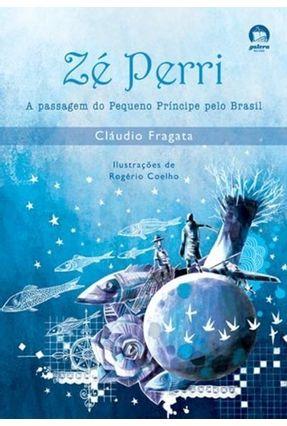 Zé Perri, a Passagem do Pequeno Príncipe Pelo Brasil - Galera - Fragata,Cláudio   Tagrny.org