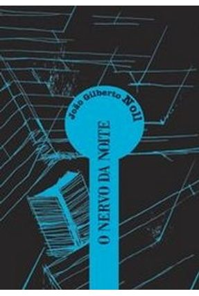 Edição antiga - O Nervo da Noite - Col. Escrita Contemporânea - Noll,Joao Gilberto   Nisrs.org