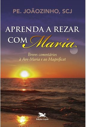 Aprenda A Rezar Com Maria - Breves Comentarios A Ave-Maria e Ao Magnificat - Almeida,João Carlos (pe. Joãozinho) pdf epub