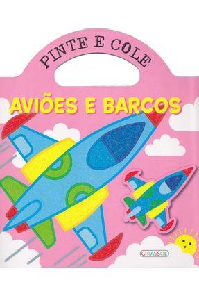 Aviões e Barcos - Col. Pinte e Cole - Girassol,Editora pdf epub