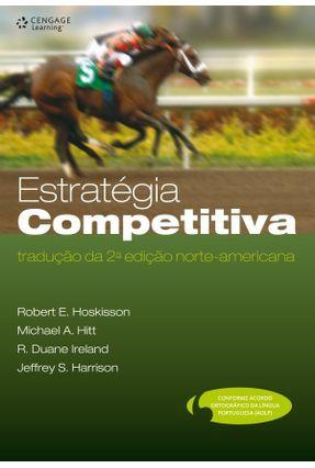 Estratégia Competitiva - Tradução da 2ª Edição Norte-americana - Hoskisson,Robert E. Ireland,R. Duane Hitt,Michael A. | Tagrny.org