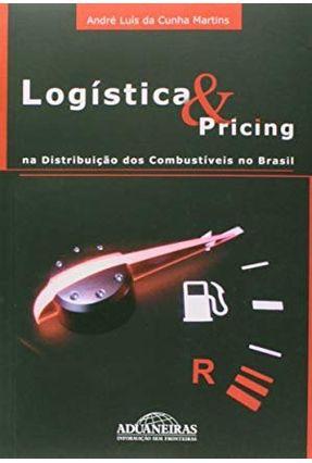 Logística e Pricing na Distribuição Dos Combustíveis No Brasil - Martins,André Luis Da Cunha   Nisrs.org