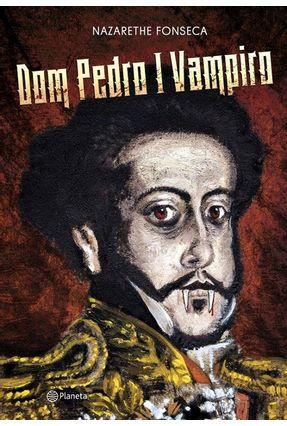 Dom Pedro I Vampiro - Fonseca,Nazarethe pdf epub