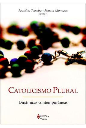Catolicismo Plural - Dinâmicas Contemporâneas - Menezes,Renata   Nisrs.org