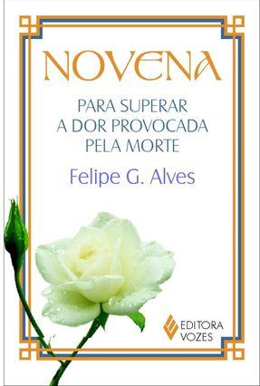 Novena - Para Superar A Dor Provocada Pela Morte - Alves,Felipe G. | Hoshan.org
