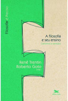 A Filosofia e seu Ensino - Caminhos e Sentidos - Col. Filosofar É Preciso - Goto,Roberto Trentin,Rene pdf epub