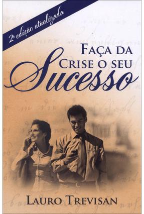 Faça da Crise o Seu Sucesso - 2ª Ed. - Trevisan,Lauro | Tagrny.org