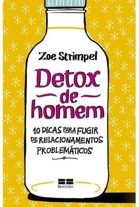 Detox de Homem - 10 Dicas Para Fugir de Relacionamentos Problemáticos - Strimpel,Zoe | Tagrny.org