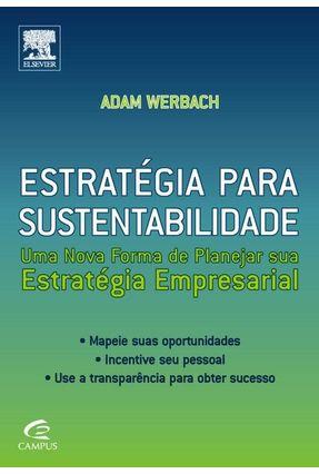 Estratégia para Sustentabilidade - Uma Nova Forma de Planejar Sua Estratégia Empresarial - Werbach,Adam | Hoshan.org