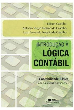 Introdução À Lógica Contábil - Contabilidade Básica - Castilho,Antonio Sergio Negrão de Castilho,Luiz Fernando Negrão de EDISON CASTILHO   Hoshan.org