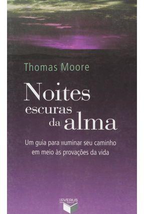 Noites Escuras da Alma - Um Guia para Iluminar seu Caminho em Meio Às Provações da Vida - Thomas,Moore | Nisrs.org