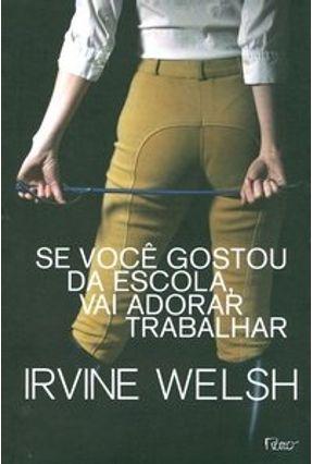 Se Você Gostou da Escola, Vai Adorar Trabalhar - Welsh,Irvine pdf epub