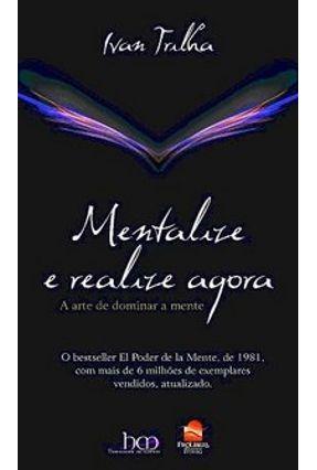 Mentalize e Realize Agora - A Arte de Dominar a Mente - Trilha,Ivan | Hoshan.org