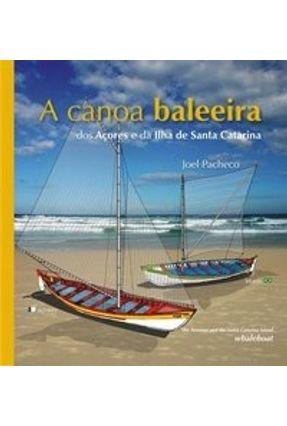 A Canoa Baleeira dos Açores e da Ilha Santa Catarina - Pacheco,Joel | Tagrny.org