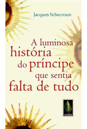 A Luminosa História do Príncipe que Sentia Falta de Tudo - Schecroun,Jacques pdf epub