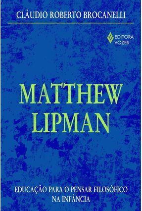 Matthew Lipman - Educação para o Pensar Filosófico na Infância - Brocanelli,Claudio Roberto | Tagrny.org