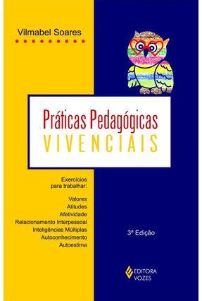Práticas Pedagógicas Vivenciais - Exercícios para Trabalhar Valores, Atitudes, Afetividade... - Soares,Vilmabel | Tagrny.org