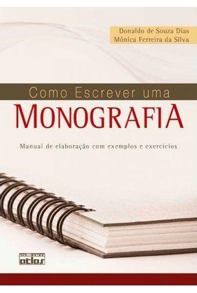 Como Escrever uma Monografia - Manual de Elaboração com Exemplos e Exercício - Dias,Donaldo de Souza | Tagrny.org