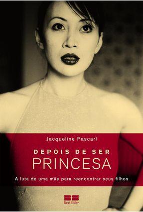 Depois de Ser Princesa - Pascarl,Jacqueline   Hoshan.org