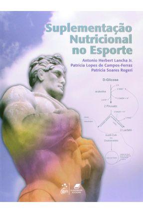 Suplementação Nutricional no Esporte - Lancha Jr.,Antonio Herbert | Tagrny.org