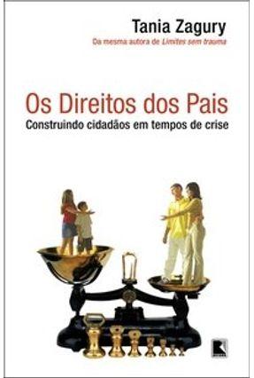 Os Direitos dos Pais - Construindo Cidadãos em Tempos de Crise - Zagury,Tania | Tagrny.org