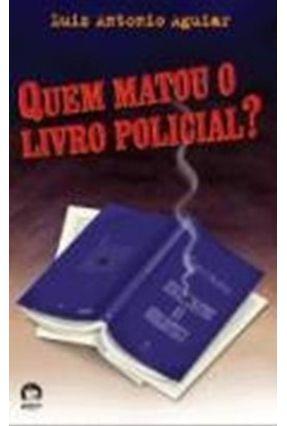 Quem Matou o Livro Policial ? - Galera - Aguiar,Luiz Antonio | Hoshan.org