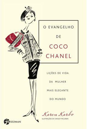 O Evangelho de Coco Chanel - Lições de Vida da Mulher Mais Elegante do Mundo - Karbo,Karen | Tagrny.org