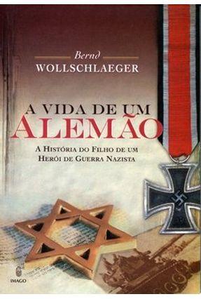 A Vida de um Alemão - Wollschlaeger,Bernd   Tagrny.org