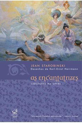As Encantatrizes - Sedutoras na Ópera - Starobinski,Jean pdf epub