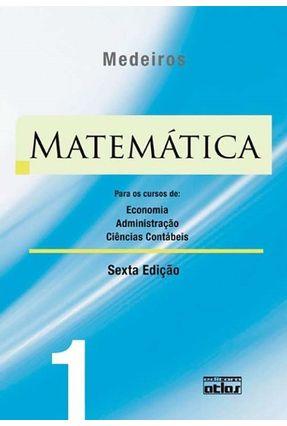 Matemática - Vol. 1 - Economia, Administração e Ciências Contábeis - 6ª Ed. 2010 - Silva,Elio Medeiros da Silva,Ermes Medeiros Silva,Sebastiao Medeiros | Hoshan.org