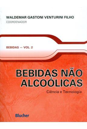 Bebidas Não Alcoólicas - Ciência e Tecnologia - Série Bebidas Vol. 2 - Venturini Filho,Waldemar Gastoni | Tagrny.org