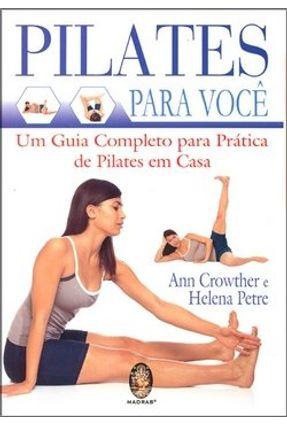 Pilates para Você - Um Guia Completo para Prática de Pilates em Casa - Crowther,Ann   Hoshan.org