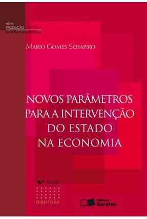 Novos Parâmetros para a Intervenção do Estado na Economia - Série Produção Científica - Schapiro,Mario Gomes | Hoshan.org