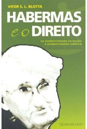 Habermas e o Direito da Normatividade da Razão À Normatividade Jurídica - S. L. Blotta,Vitor | Hoshan.org