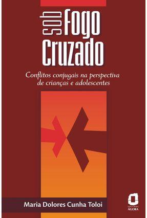 Sob Fogo Cruzado - Conflitos Conjugais na Perspectiva de Crianças e Adolescentes - Toloi,Maria Dolores Cunha   Hoshan.org