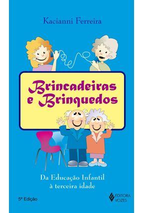 Brincadeiras e Brinquedos: Da Educação Infantil À Melhor Idade - Ferreira,Kacianni | Tagrny.org