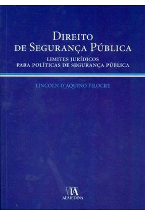 Direito de Segurança Pública - Limites Jurídicos para Políticas de Segurança Pública - Filocre,Lincoln D'aquino   Hoshan.org