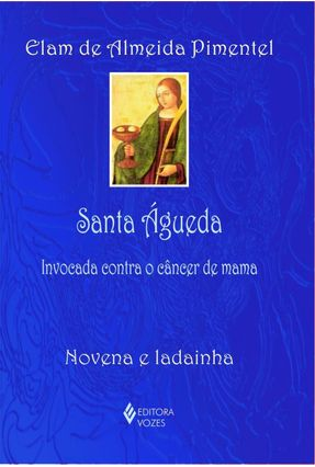 Santa Águeda - Novena e Ladainha - Pimental,Elam de Almeida | Hoshan.org