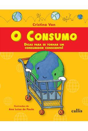 O Consumo - Dicas para Se Tornar um Consumidor Consciente - Von,Cristina pdf epub