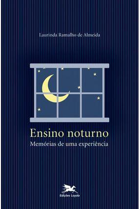 Ensino Noturno - Memórias de uma Experiência - Almeida,Laurinda Ramalho   Hoshan.org