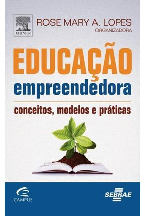 Educação Empreendedora - Conceitos , Modelos e Práticas - Lopes,Rose Mary | Nisrs.org