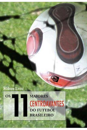 Os 11 Maiores Centroavantes do Futebol Brasileiro - Leite,Milton | Nisrs.org